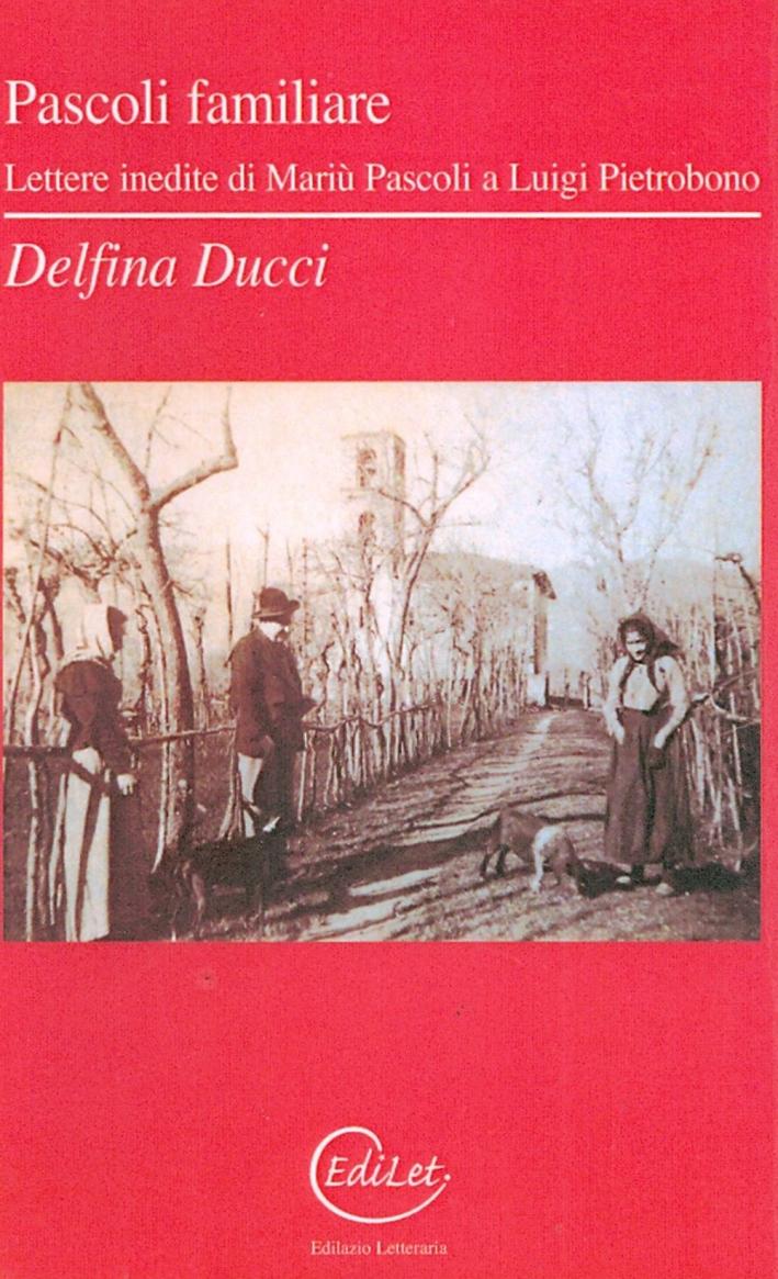 Pascoli familiare. Lettere inedite di Mariù Pascoli a Luigi Pietrobono.