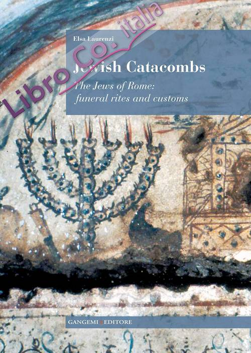 Jewish Catacombs. The Jews of Rome: Funeral Rites and Customs.