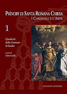 Principi di Santa Romana Chiesa. I Cardinali e l'Arte. Quaderni delle Giornate di Studio. Vol. 1.