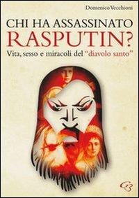 Chi ha assassinato Rasputin? Vita, sesso e miracoli del