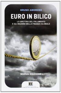 Euro in Bilico. Lo Spettro del Fallimento e l' Inganno delle Finanza Globale