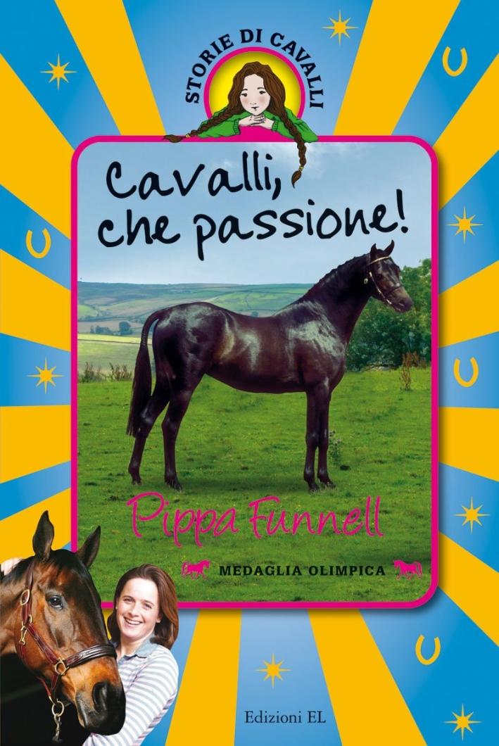 Cavalli, che passione! Storie di cavalli. Ediz. illustrata