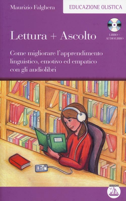 Lettura+ascolto. Come migliorare l'apprendimento linguistico, emotivo ed empatico con gli audiolibri. Con CD Audio formato MP3