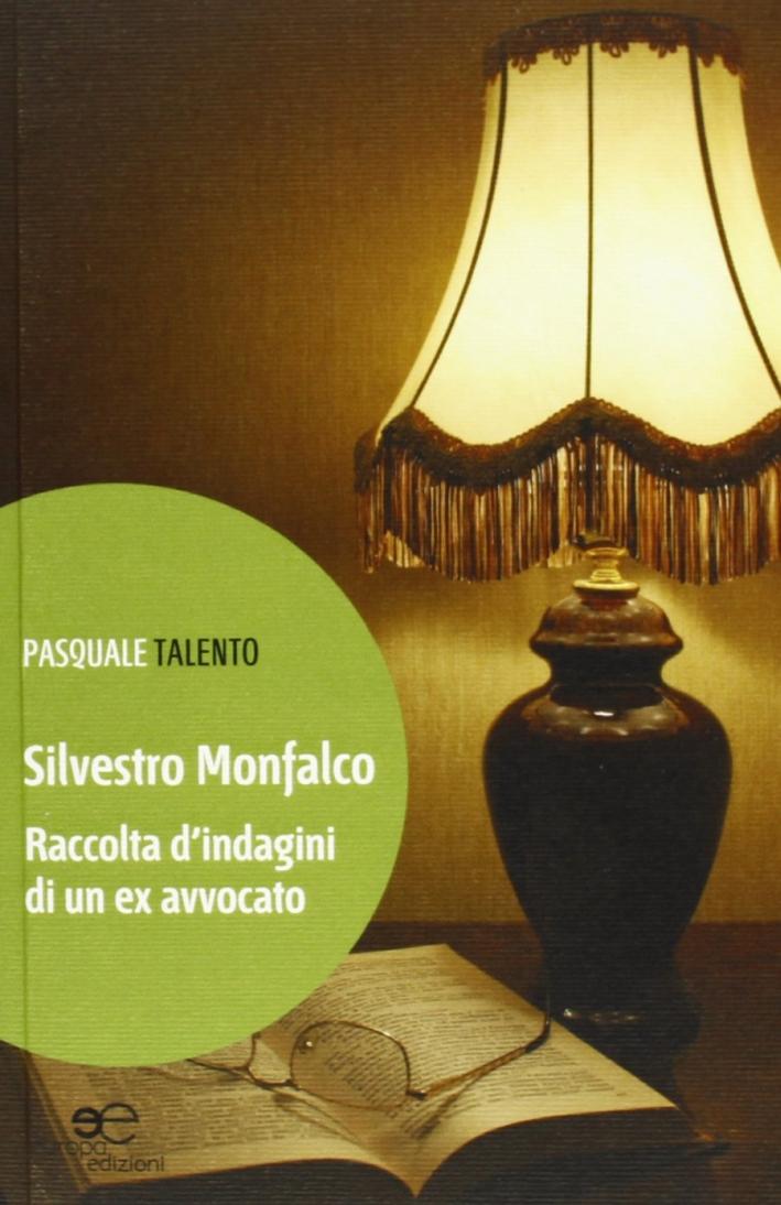 Silvestro Monfalco. Raccolta d'indagini di un ex avvocato