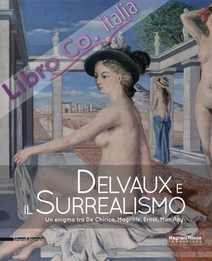 Delvaux e il Surrealismo. Un enigma tra De Chirico, Magritte, Ernst, Man Ray