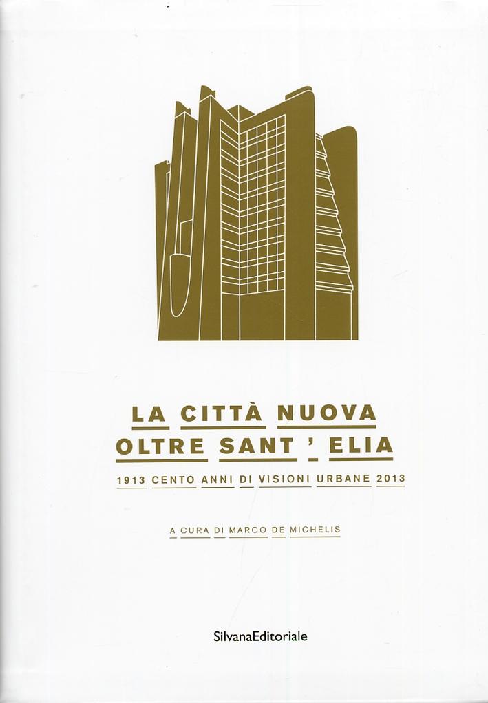 La città nuova oltre Sant'Elia. Cento Anni di Visioni Urbane 1913-2013