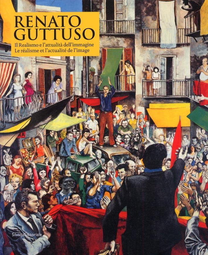 Renato Guttuso. Il Realismo e l'attualità dell'immagine. Le réalisme et l'actualité de l'image