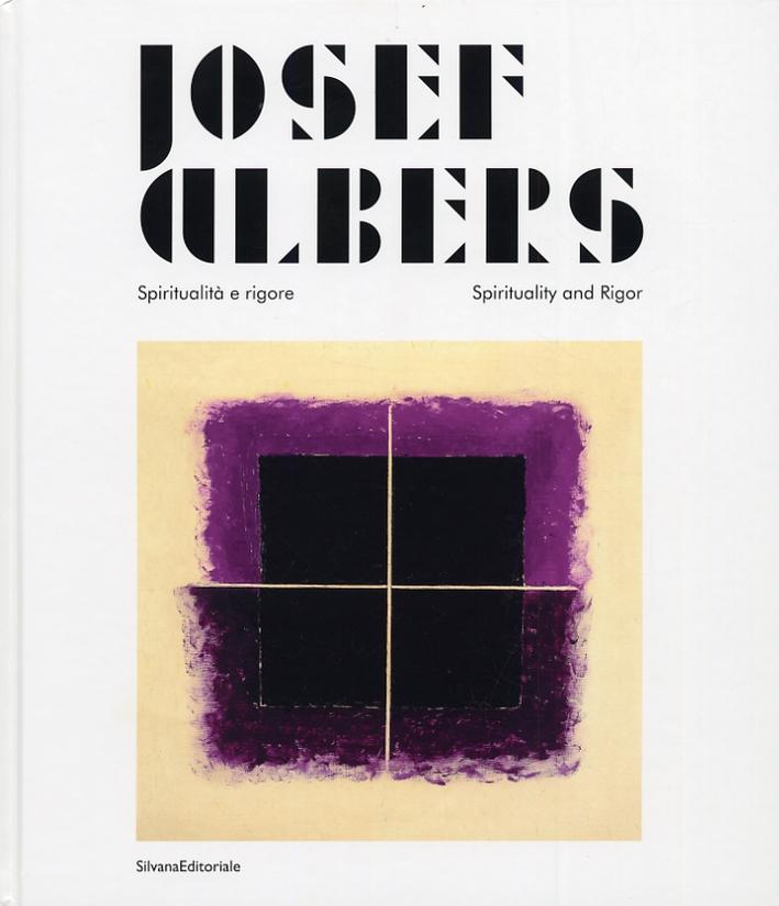 Josef Albers. Spiritualità e rigore. Spirituality and Rigor