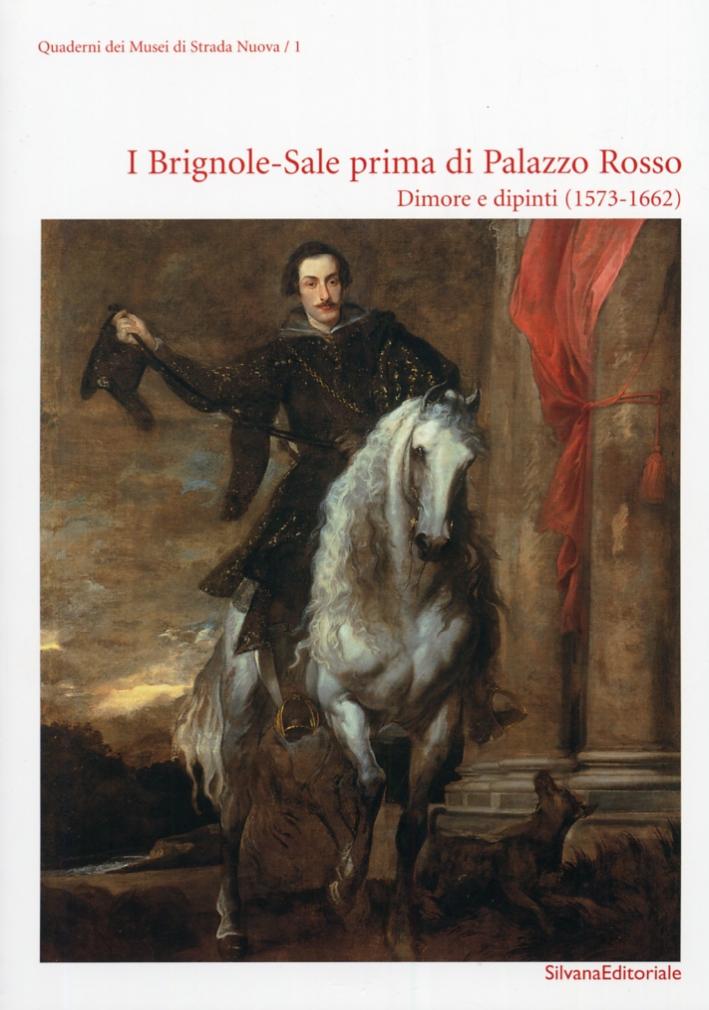 I Brignole-Sale Prima di Palazzo Rosso. Dimore e Dipinti (1573-1662)