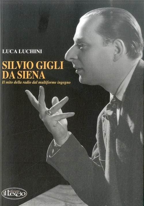 Silvio Gigli da Siena. Il mito della radio dal multiforme ingegno