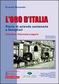 L'oro d'Italia. Storie di aziende centenarie e famigliari. Vol. 3: Piemonte e Liguria