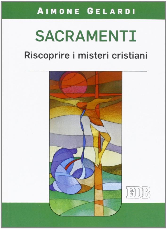 Sacramenti. Riscoprire i misteri cristiani