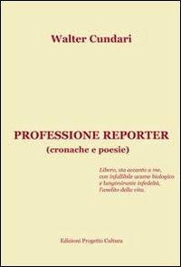Professione Reporter. (Cronache e Poesie)