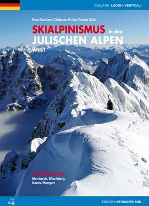 Skialpinismus in den Julieschen Alpen west. 100 Skitouren Montasch, Wischberg, Kanin, Mangart.