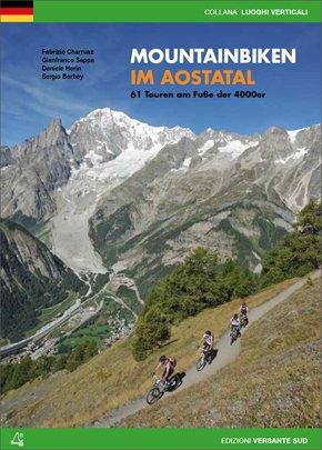 Mountainbiken im Aostatal. 61 Touren am Fube der 4000er.