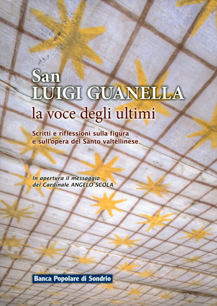 San Luigi Guanella. La voce degli ultimi. Scritti e riflessioni sulla figura e sull'opera del Santo Valtellinese