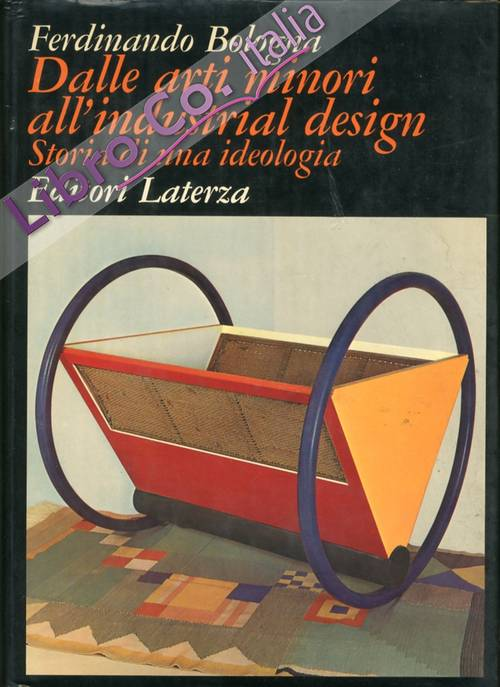 Dalle Arti Minori all'Industrial Design. Storia di una Ideologia.