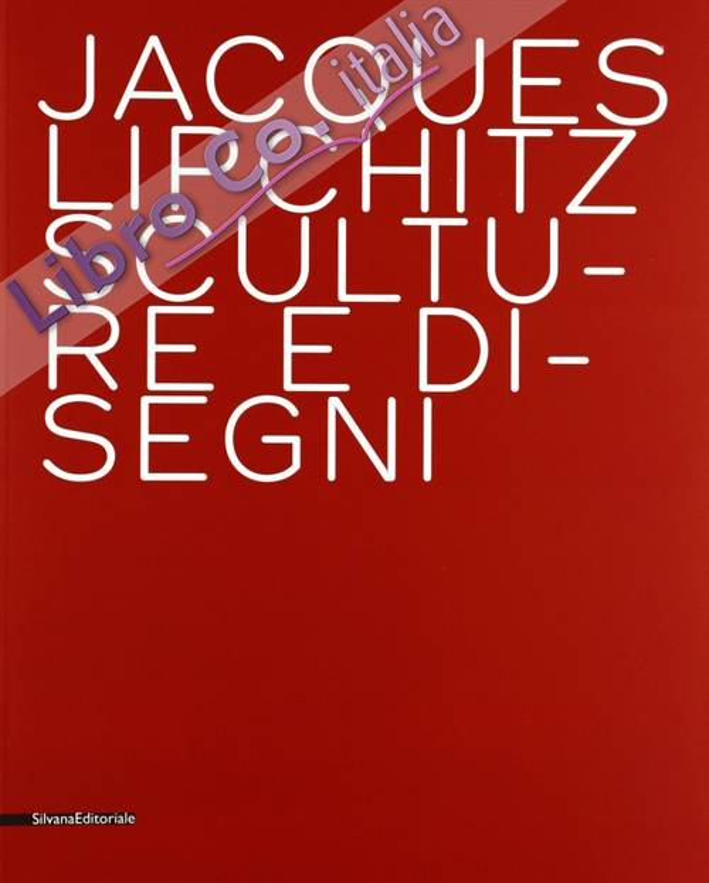 Jacques Lipchitz. Sculture e disegni. Ediz. italiana e inglese