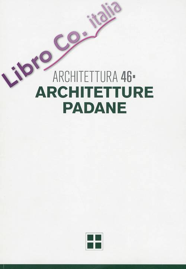 Architettura. Vol. 46. Architetture Padane.