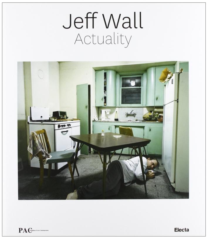 Jeff Wall. Actuality. [Ed. Italiana e Inglese]