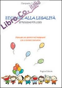 Educare alla legalità. Istruzioni per l'uso. Manuale per genitori ed insegnanti con proposte operative