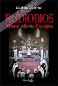 Rudiobios. I misteri sulla via Francigena