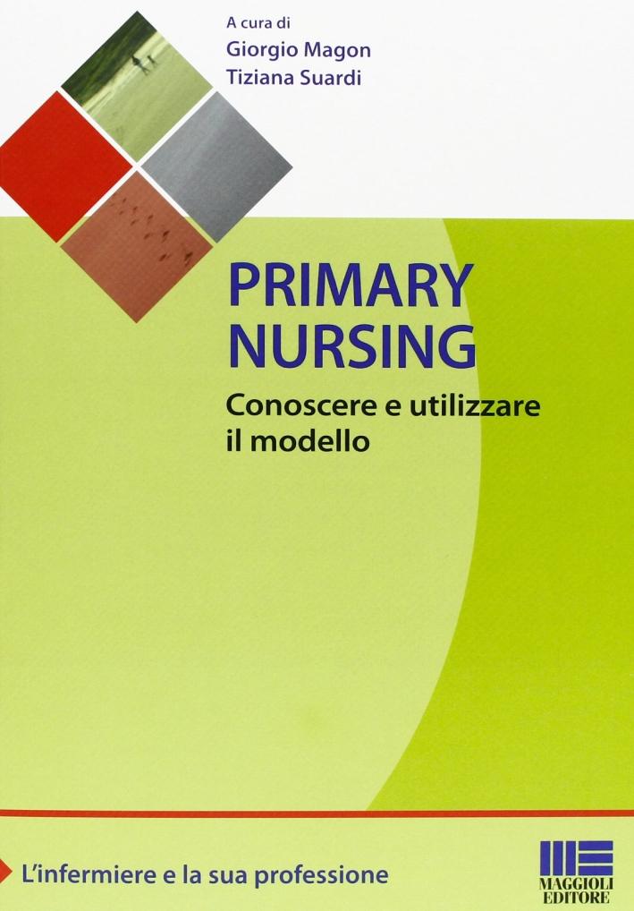 Primary nursing. Conoscere e utilizzare il modello