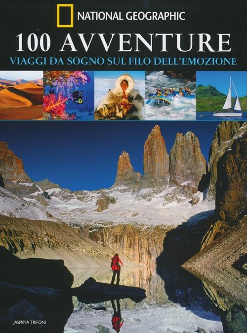 100 avventure. Viaggi da sogno sul filo dell'emozione