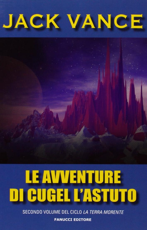 Le avventure di Cugel l'astuto. La terra morente. Vol. 2