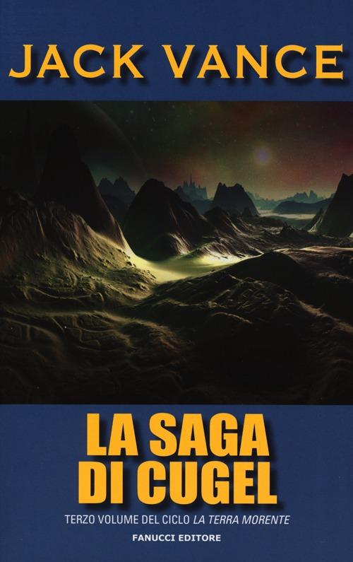 La saga di Cugel. La terra morente. Vol. 3