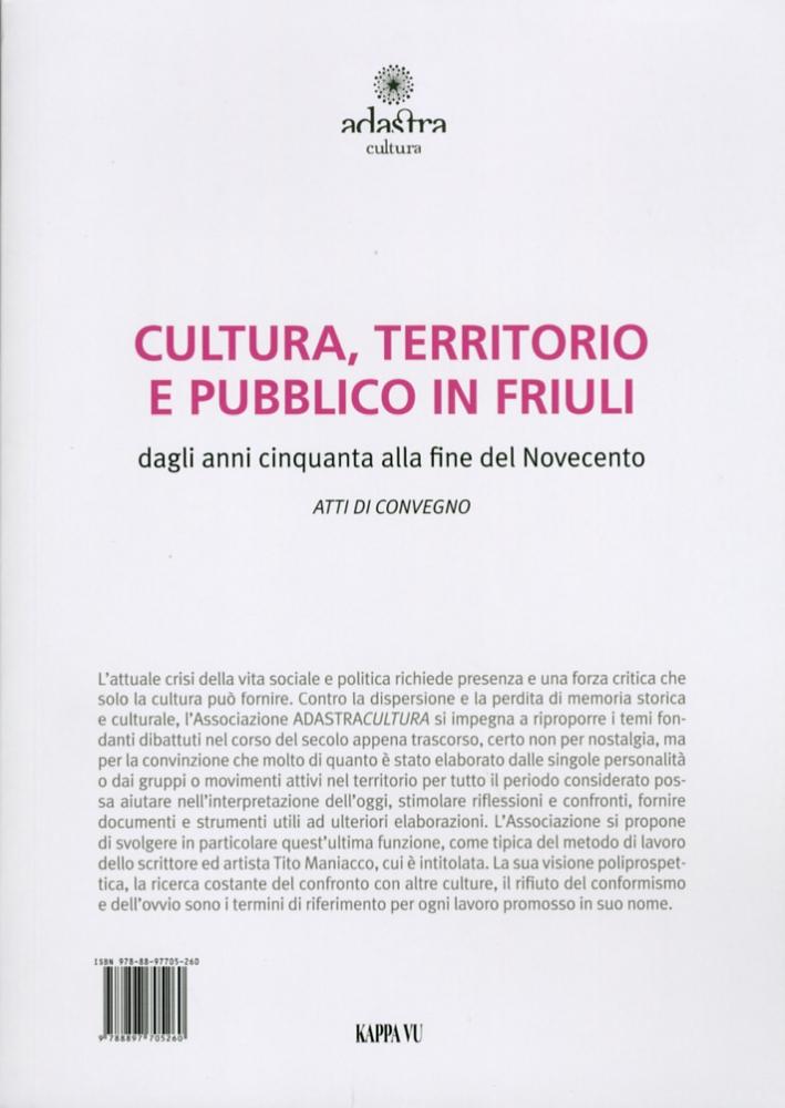 Cultura, Territorio e Pubblico in Friuli nella Seconda Metà del Novcento