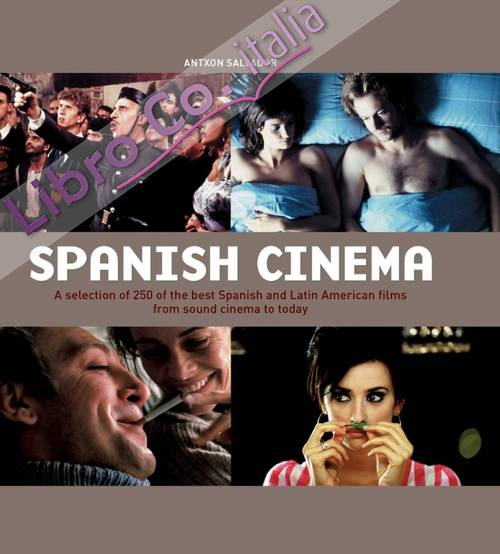 Spanish Cinema. A Selection of 250 of the Best Spanish & Latin American Films from Sound Cinema to Today