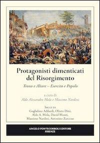 Protagonisti dimenticati del Risorgimento. Trono e altare. Esercito e popolo