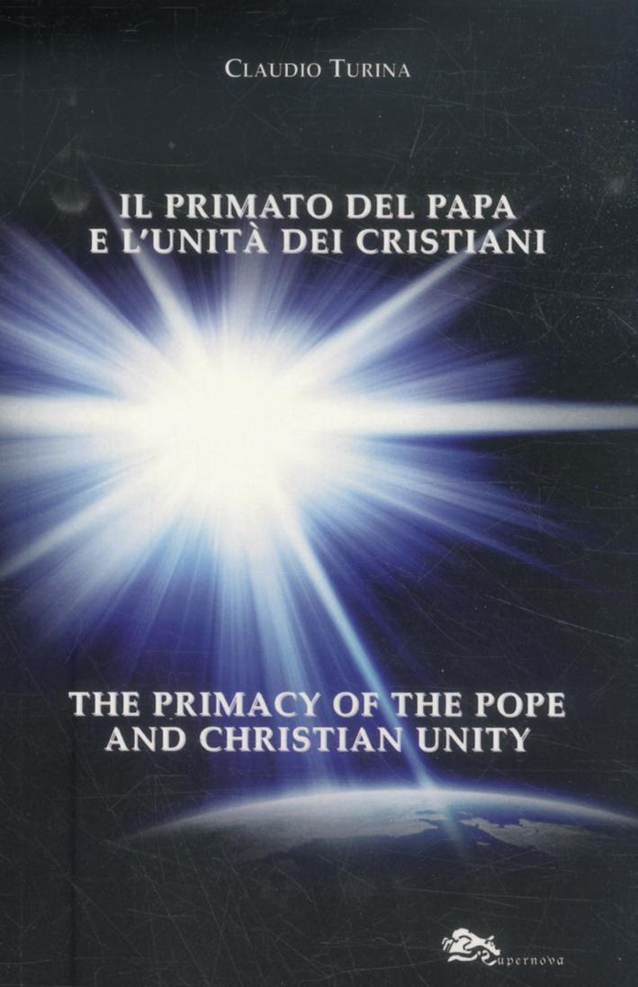Il Primato del Papa e l'Unità dei Cristiani. [Edizione Italiana e Inglese]