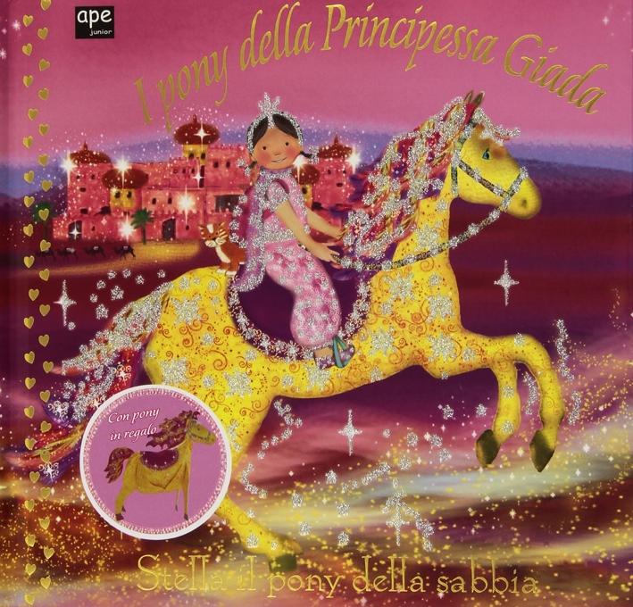 I pony della principessa Giada. Stella il pony della sabbia. Ediz. illustrata
