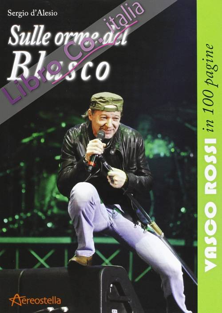 Sulle orme del Blasco. Vasco Rossi in 100 pagine