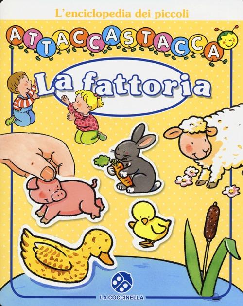 La fattoria. L'enciclopedia dei piccoli attaccastacca. Con adesivi. Ediz. illustrata