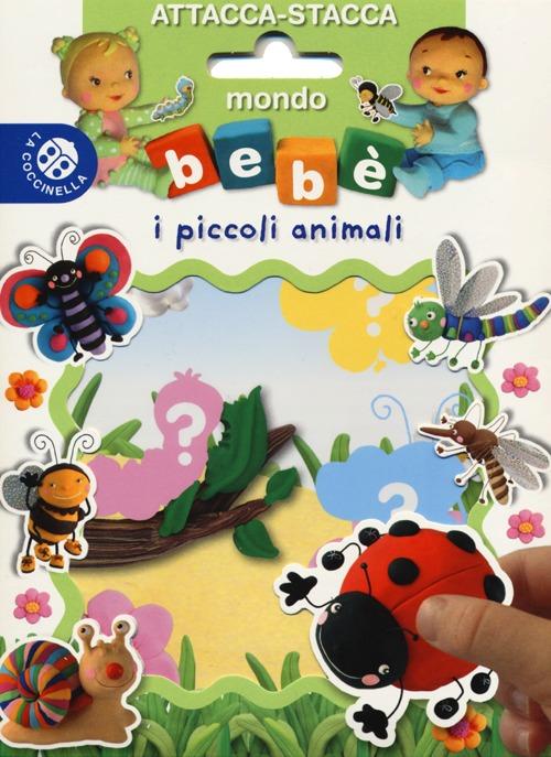 I piccoli animali. Mondo bebè attacca-stacca. Con adesivi. Ediz. illustrata