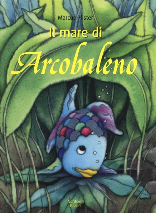Il mare di Arcobaleno. Ediz. illustrata