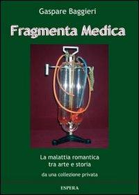 Fragmenta medica. La malattia romantica tra arte e storia da una collezione privata. Catalogo della mostra, Roma 2013)
