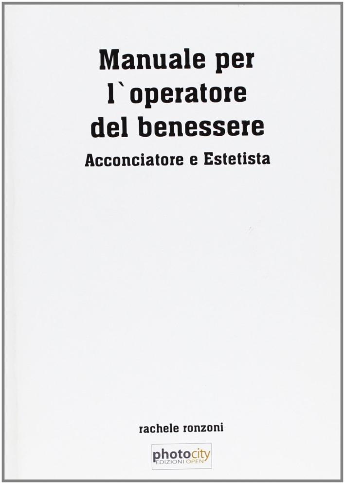 Manuale per l'operatore del benessere. Acconciatore e estetista