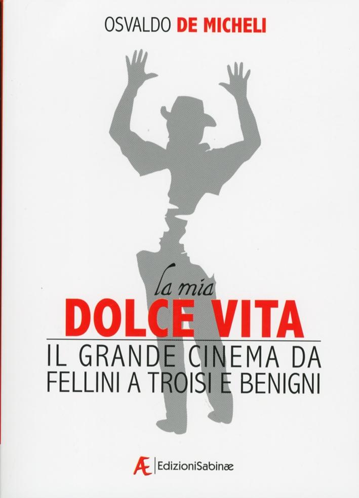 La mia dolce vita. Il grande cinema da Fellini a Troisi e Benigni