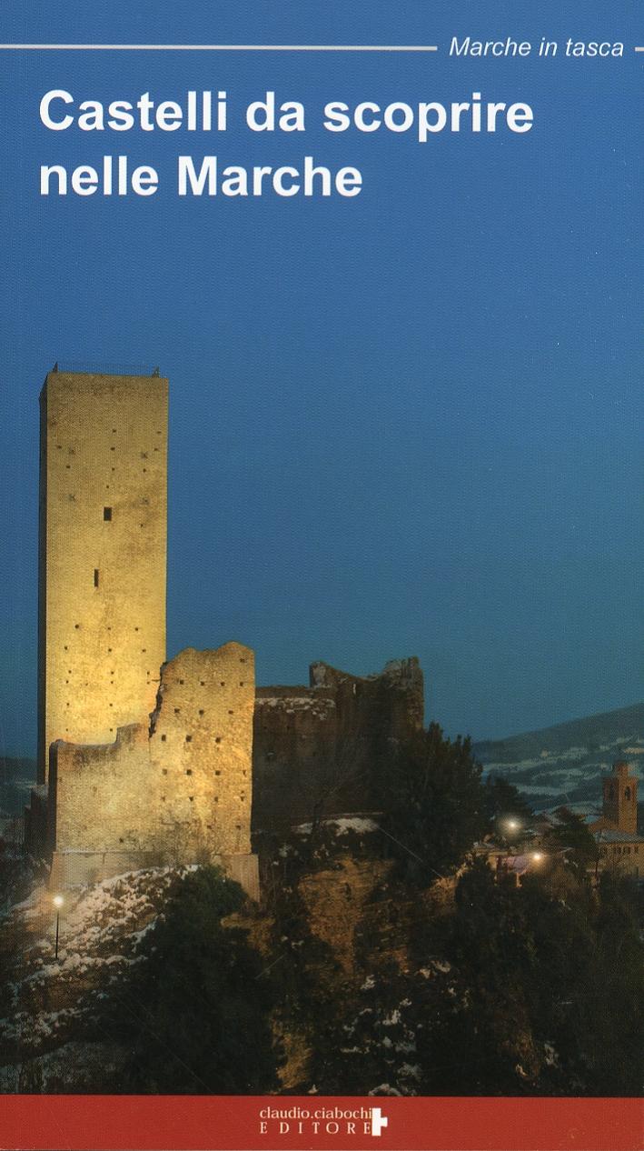 Castelli da scoprire nelle Marche. Rocche, castelli e fortificazioni nella regione Marche. Un viaggio tra storia e leggenda