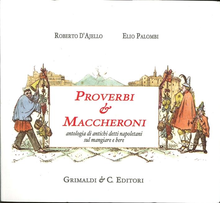 Proverbi e Maccheroni. Antologia di Antichi Detti Napoletani sul Mangiare e Bere