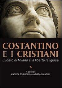 Costantino e i cristiani. L'Editto di Milano e la libertà religiosa