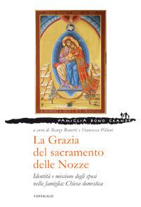 La Grazia del sacramento delle Nozze. Identità e missione degli sposi nella famiglia: chiesa domestica