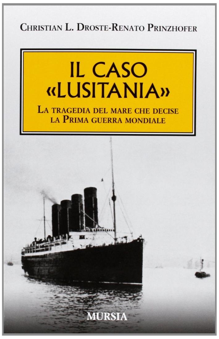Il caso «Lusitania». La tragedia del mare che decise la Prima guerra mondiale