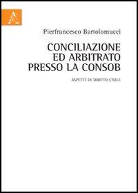 Conciliazione ed arbitrato presso la Consob. Aspetti di diritto civile