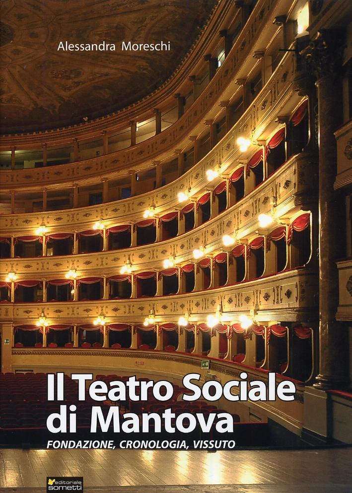 Il teatro sociale di Mantova. Fondazione, cronologia, vissuto
