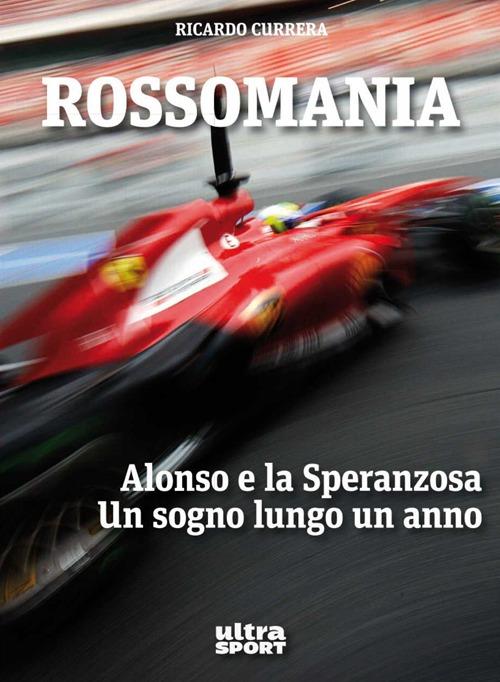 Rossomania. Alonso e la Speranzosa. Un sogno lungo un anno.